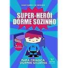 Livro para criança dormir sozinha.: Super-herói dorme sozinho. (Portuguese Edition)