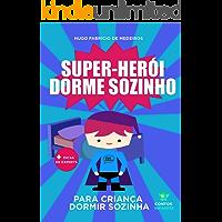 Livro para criança dormir sozinha.: Super-herói dorme sozinho.
