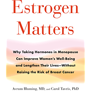 Estrogen Matters: Why Taking Hormones in Menopause Can Improve Women's Well-Being and Lengthen Their Lives -- Without…