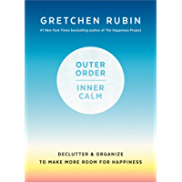 Outer Order, Inner Calm: Declutter and Organize to Make More Room for Happiness (English Edition)