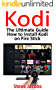 How to Install Kodi on Firestick: A Step by Step Guide to Install Kodi (expert, Amazon Prime, tips and tricks, web services, home tv, digital media,amazon ... (user guides, internet, fire stick Book 2)