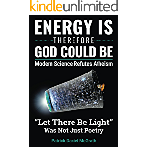 Energy Is, Therefore God Could Be: Modern Science Refutes Atheism