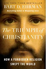 The Triumph of Christianity: How a Forbidden Religion Swept the World Hardcover