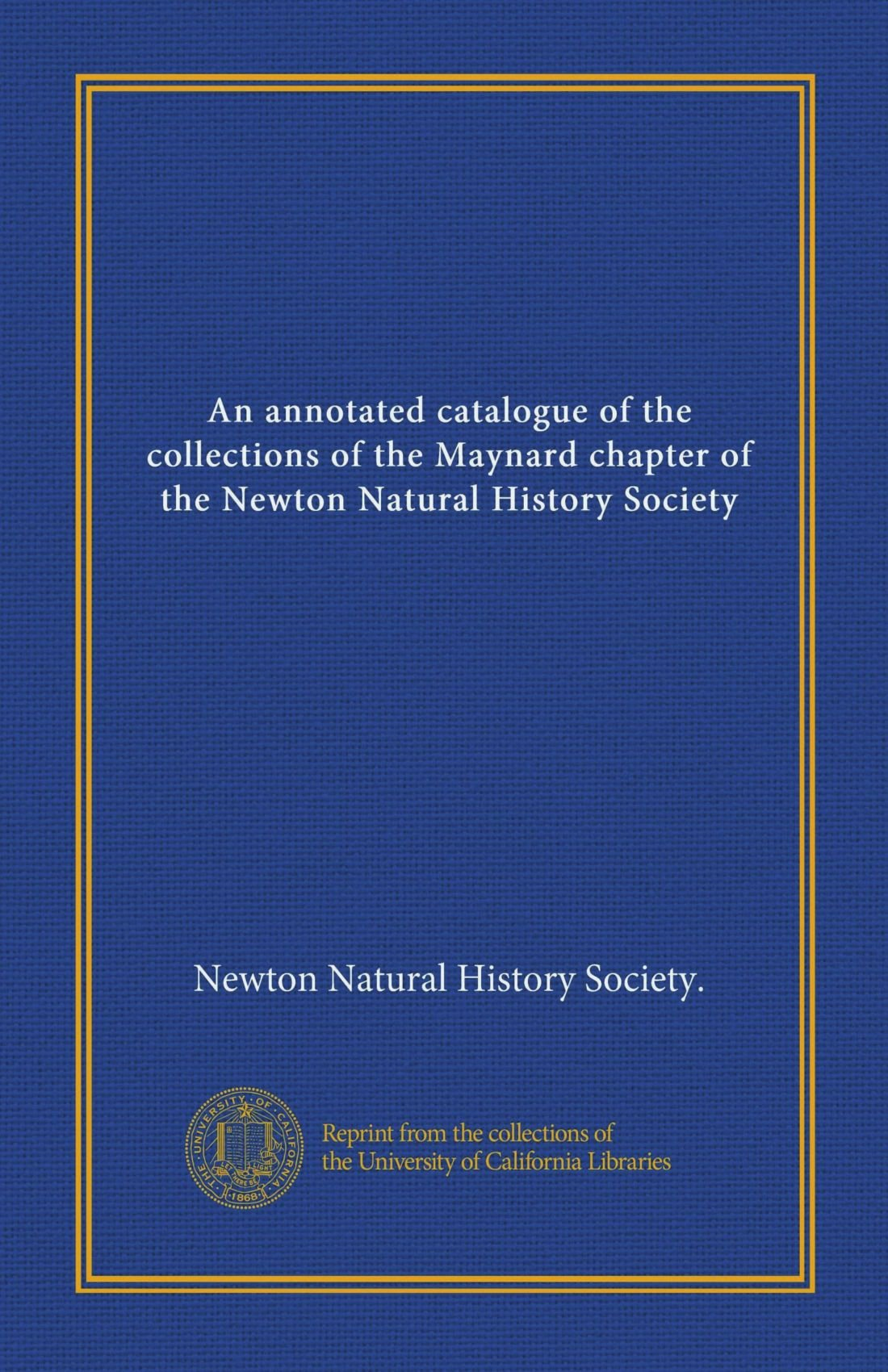 An annotated catalogue of the collections of the Maynard chapter of the Newton Natural History Society (Vol-1) pdf