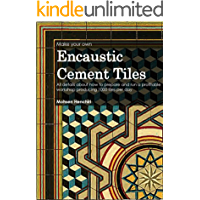 Make your own encaustic cement tiles:  All details about how to prepare and run a profitable workshop producing 1000 tiles per day