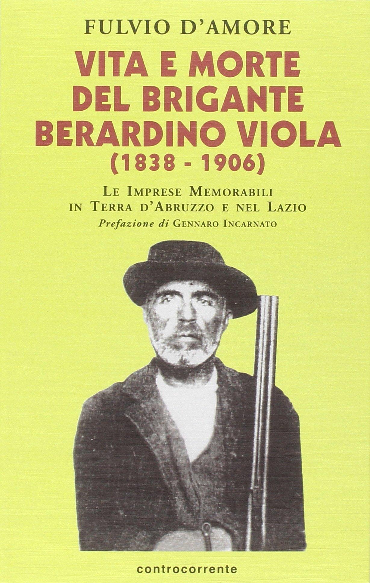 Amazon.it: Vita e morte del brigante Berardino Viola (1838-1906). Le  imprese memorabili in terra d'Abruzzo e nel Lazio - D'Amore, Fulvio - Libri