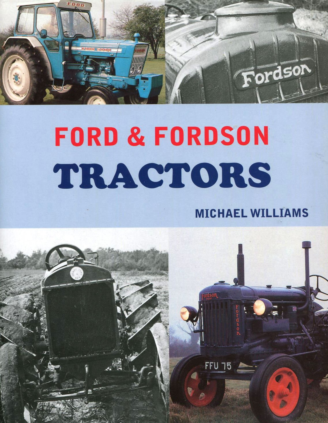 FORD AND FORDSON TRACTORS: Amazon.co.uk: Michael Williams, Andrew Morland:  9780753714478: Books