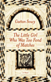 The Little Girl Who Was Too Fond of Matches: A Novel
