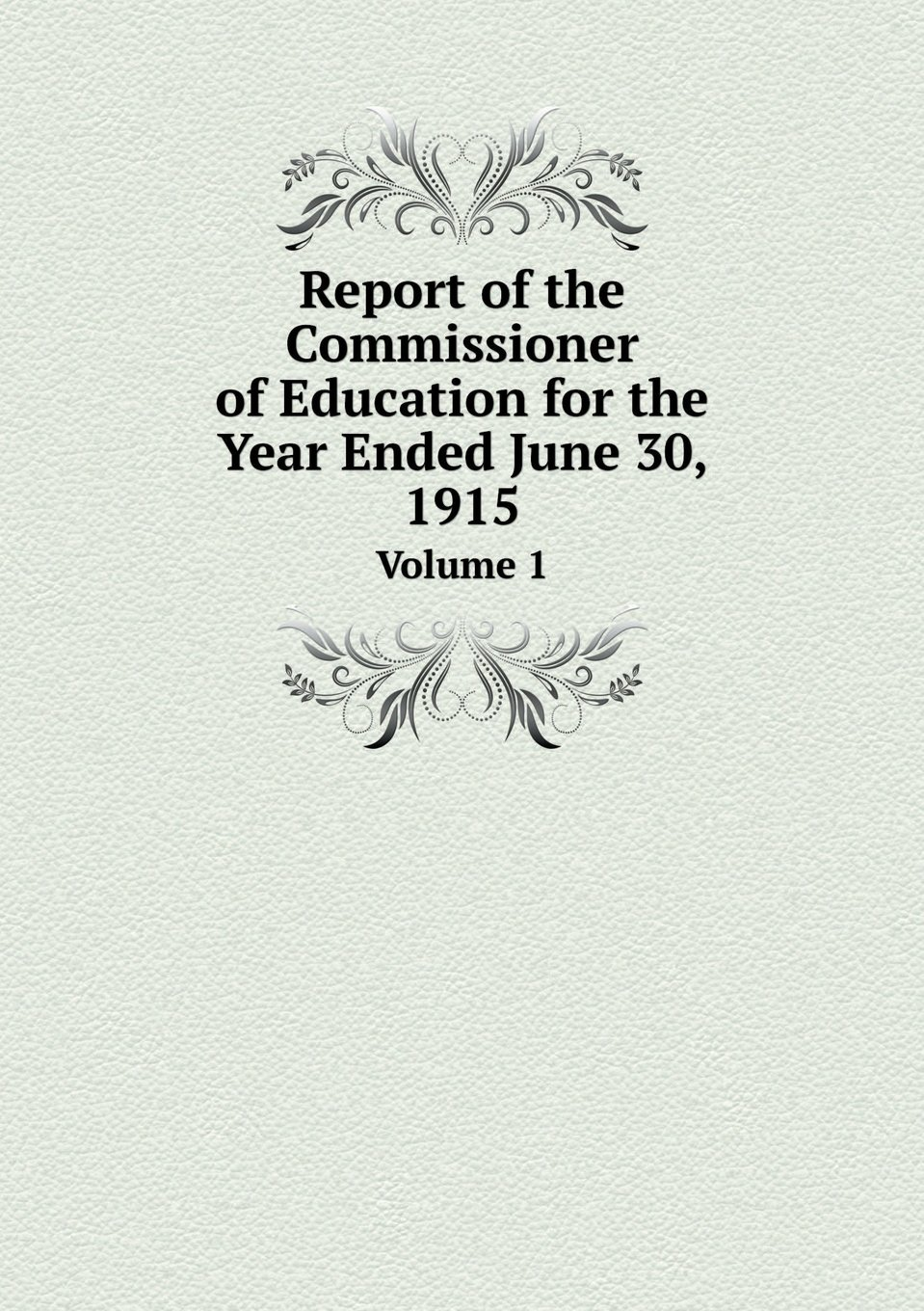 Download Report of the Commissioner of Education for the Year Ended June 30, 1915 Volume 1 pdf epub