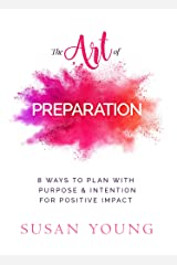 The Art of Preparation: 8 Ways to Plan with Purpose & Intention for Positive Impact (The Art of First Impressions for Positive Impact Book 2) Kindle Edition