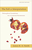 The Fall of Interpretation,Philosophical Foundations for a Creational Hermeneutic