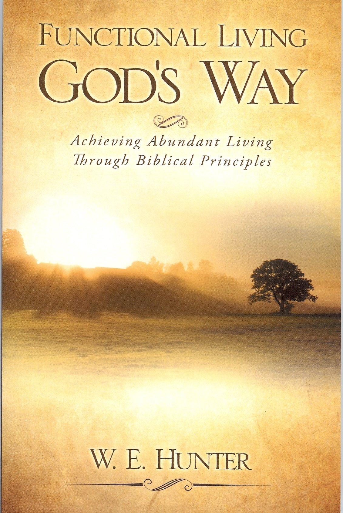 Functional Living God's Way: W  E  Hunter: 9781615798315