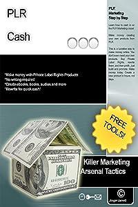 PLR Cash (Killer Marketing Arsenal Tactics Book 1)