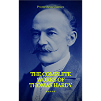 The Complete Works of Thomas Hardy (Illustrated) (Prometheus Classics) (English Edition)