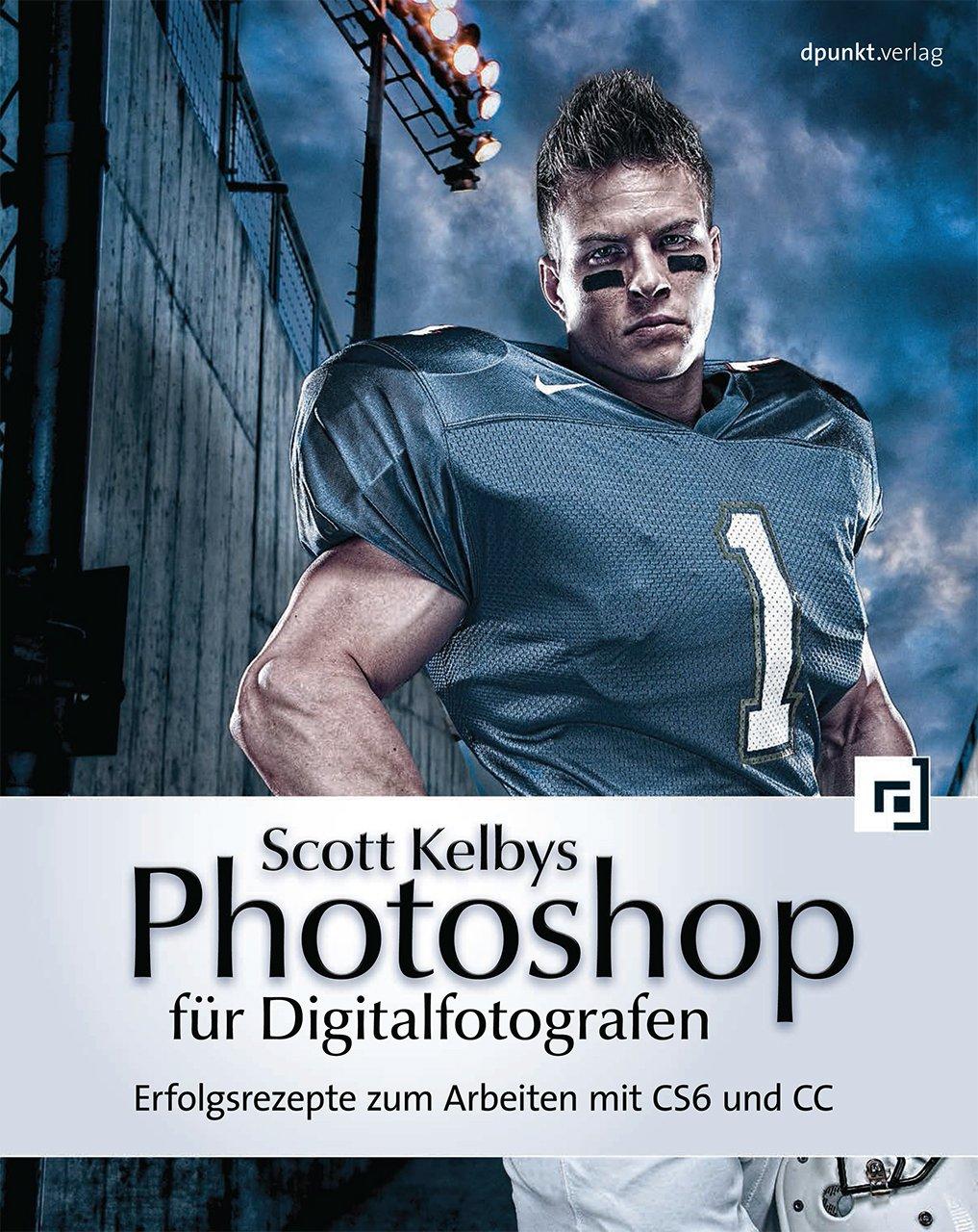 Scott Kelbys Photoshop für Digitalfotografen: Erfolgsrezepte zum Arbeiten mit CS6 und CC