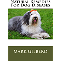 Natural Remedies For Dog Diseases (Natual Remedies For Animals Series) (English Edition)