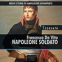 Breve storia di Napoleone Bonaparte, Vol.1: Napoleone soldato