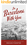 In Barcelona With You: An International Love Affair at a World's Fair (Love Affairs at World's Fairs Sweet Historical Romances Book 0)