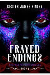 Frayed Endings (The Keeper Chronicles, Book 5) Kindle Edition