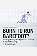 Born to Run Barefoot?: Sorting Through the Myths and Facts of Barefoot Running Audible Audiobook
