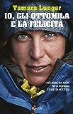Io, gli ottomila e la felicità: I miei sogni, tra amore per la montagna e sfida con me stessa (Italian Edition)