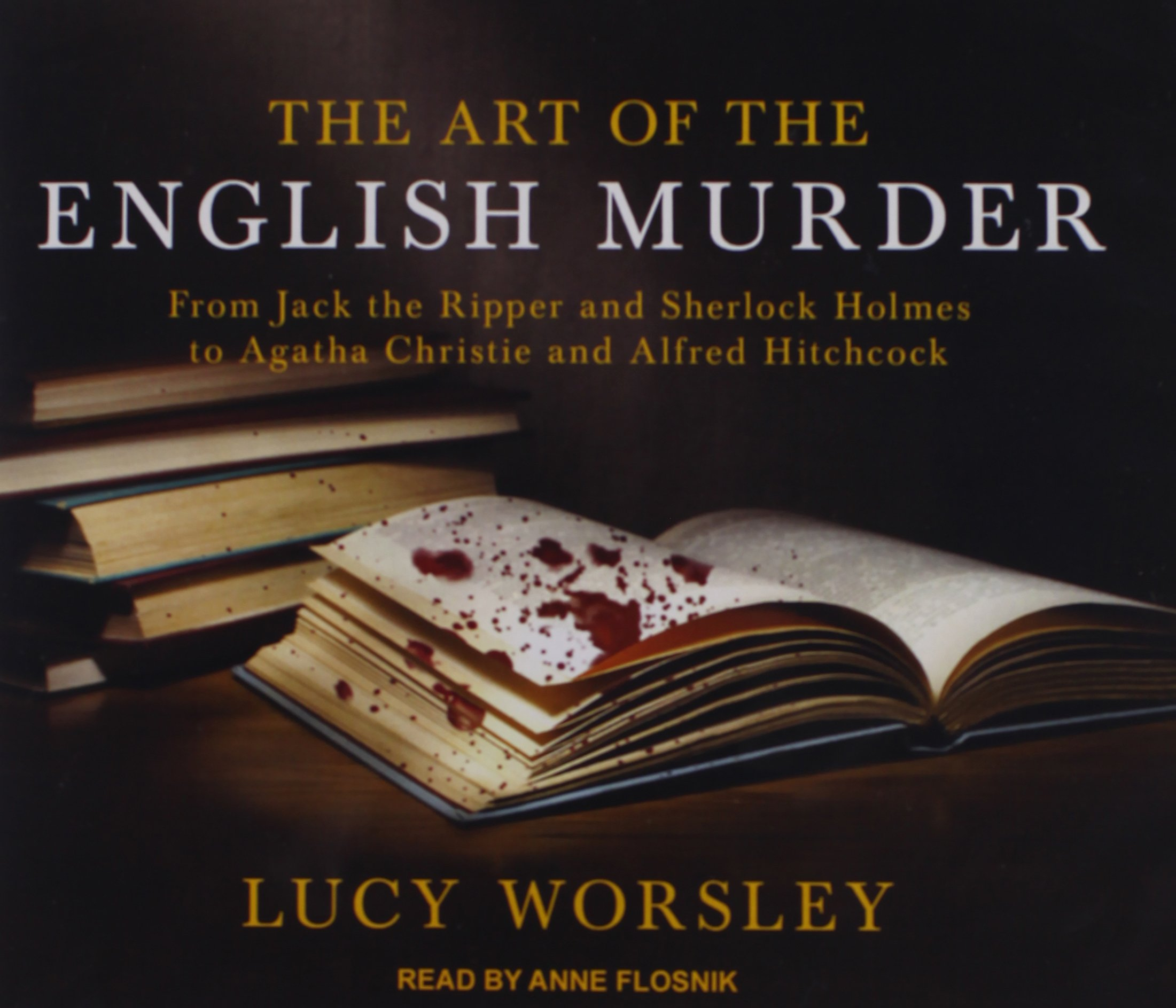 The Art of the English Murder: From Jack the Ripper and Sherlock Holmes to Agatha Christie and Alfred Hitchcock by Tantor Audio