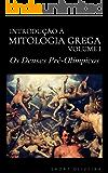 Os Deuses Pré-Olímpicos (Introdução à Mitologia Grega Livro 1)