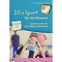 20 x Sport für 90 Minuten – Klasse 1/2: Sportstunden fix und fertig vorbereitet