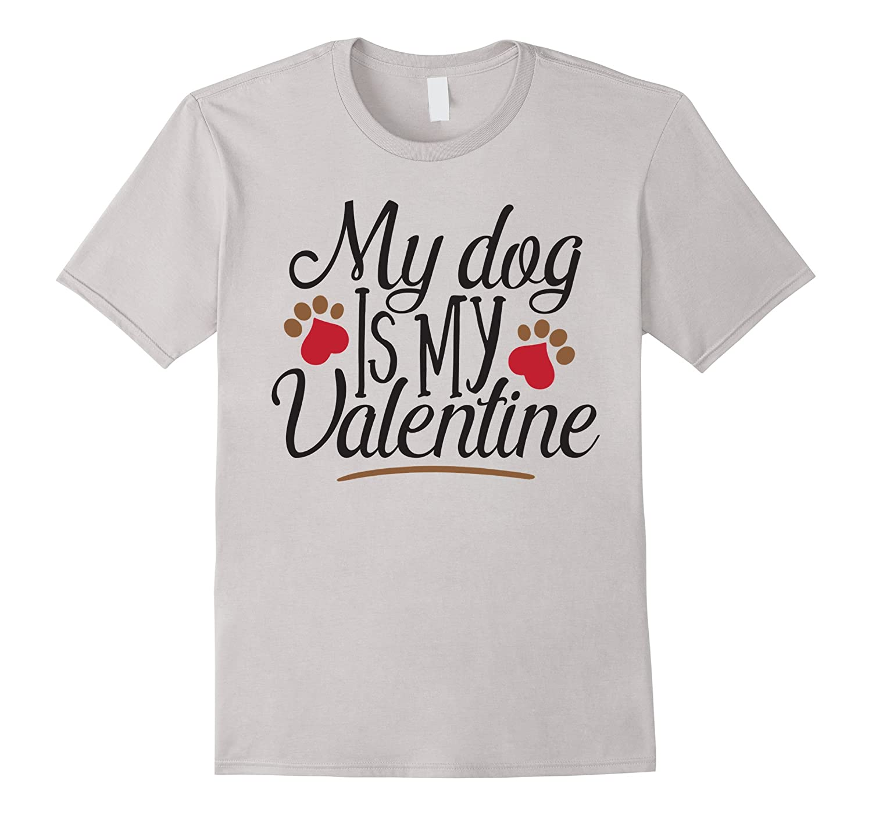 My Dog Is My Valentine T Shirt Happy Valentines Day Shirts