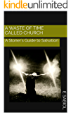 A Waste of Time Called Church: A Stoner's Guide to Salvation
