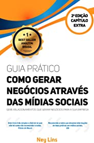 Guia prático de como gerar negócios através das Mídias Sociais: Gere relacionamentos que geram negócios para a sua empresa