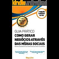 Guia prático de como gerar negócios através das Mídias Sociais: Gere relacionamentos que geram negócios para a sua empresa