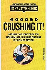 Crushing it: Grossartige Strategien für mehr Umsatz und mehr Einfluss in sozialen Medien (German Edition) Kindle Edition