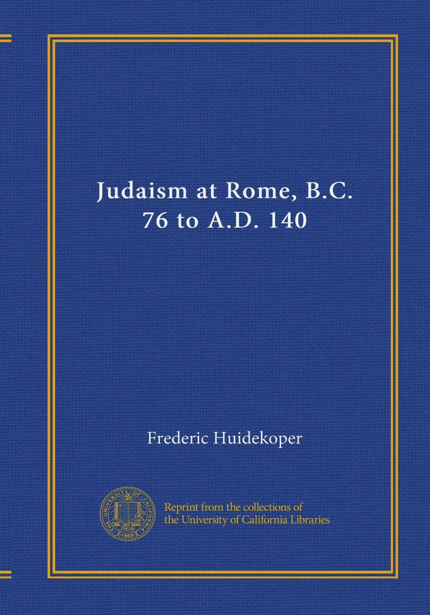 Judaism at Rome, B.C. 76 to A.D. 140 pdf epub