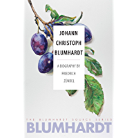 Johann Christoph Blumhardt: A Biography (The Blumhardt Source Series Book 1) (English Edition)