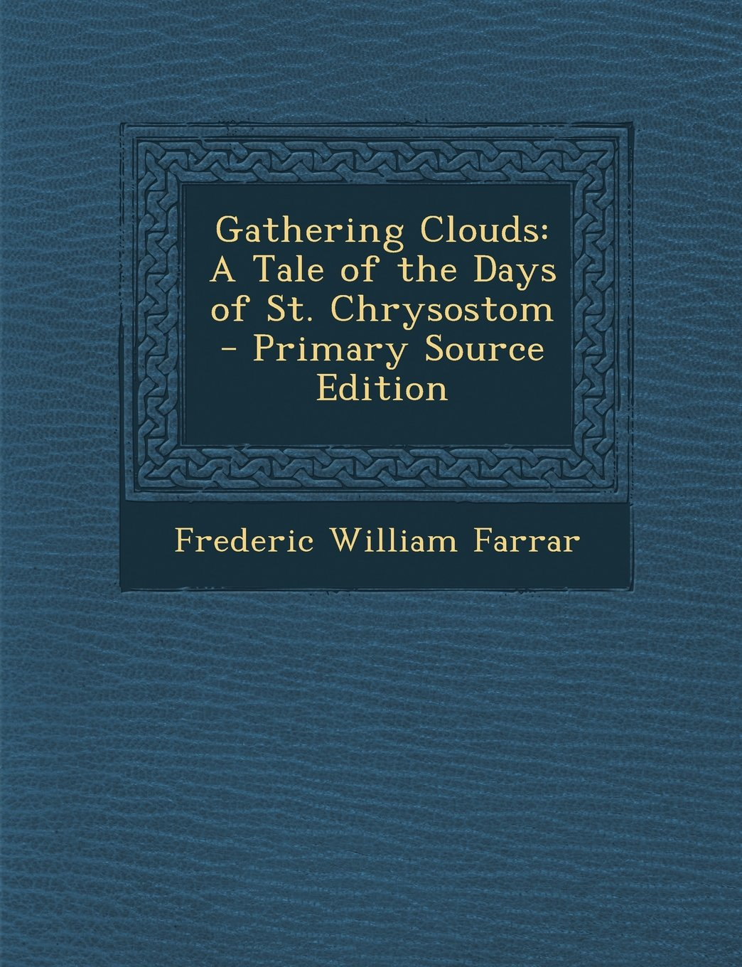 Gathering Clouds: A Tale of the Days of St. Chrysostom - Primary Source Edition ebook