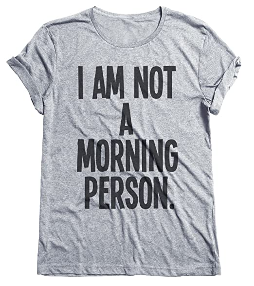 I Am Not A Morning Person Funny Grumpy Mens & Ladies Unisex Fit T-Shirt Uomo e Donne Camiseta