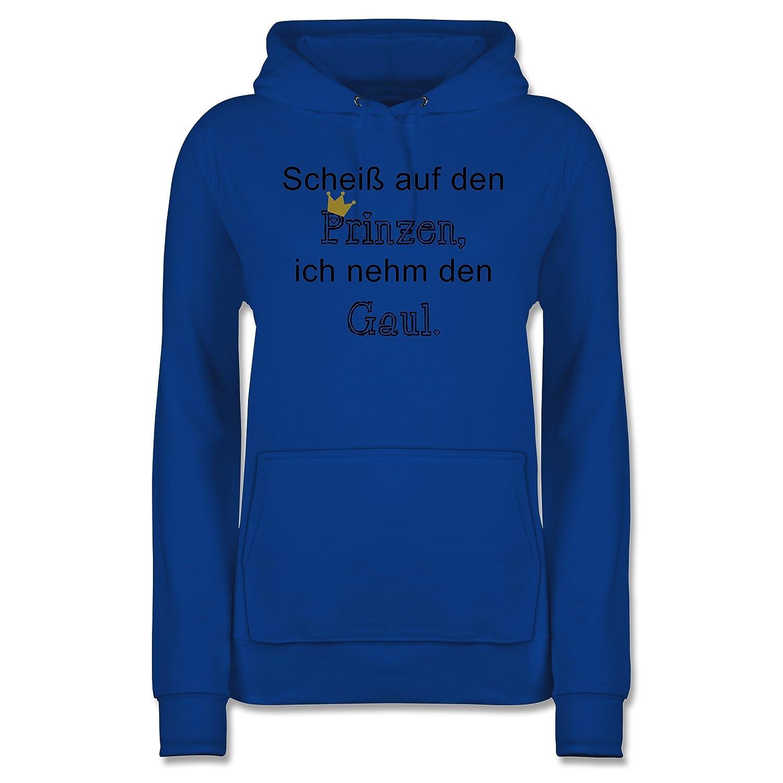 Statement Shirts - Scheiß auf den Prinzen, Prinzen, Prinzen, ich nehm den Gaul - Damen Hoodie B01N99D7VO Kapuzenpullover Moderne und stilvolle Mode b7954b