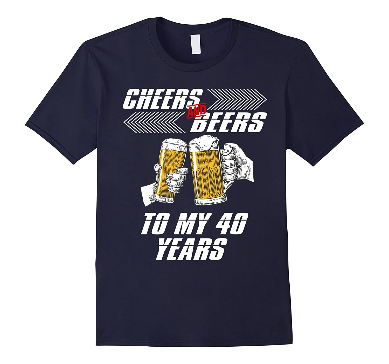 cheers and beers to 40 years shirt - 40th birthday gift-FL