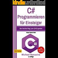 C# Programmieren: für Einsteiger: Der leichte Weg zum C#-Experten! (Visual Studio 2019) (Einfach Programmieren lernen 5)