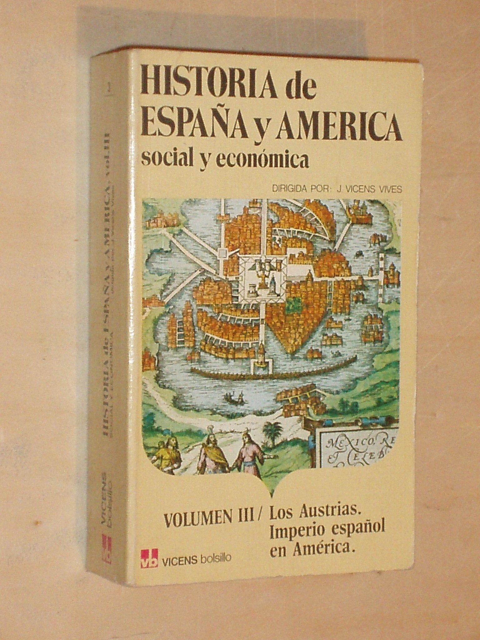 HISTORIA SOCIAL Y ECONÓMICA DE ESPAÑA Y AMÉRICA - VOLUMEN III LOS AUSTRIAS. EL IMPERIO ESPAÑOL EN AMÉRICA: Amazon.es: VV. AA.: Libros