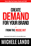 Create Demand for Your Brand: Brand From The INSIDE out