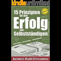 15 Prinzipien für den Erfolg von Selbstständigen: Arbeit lieben – Leben genießen – unabhängig sein (Business Model Effectuation)