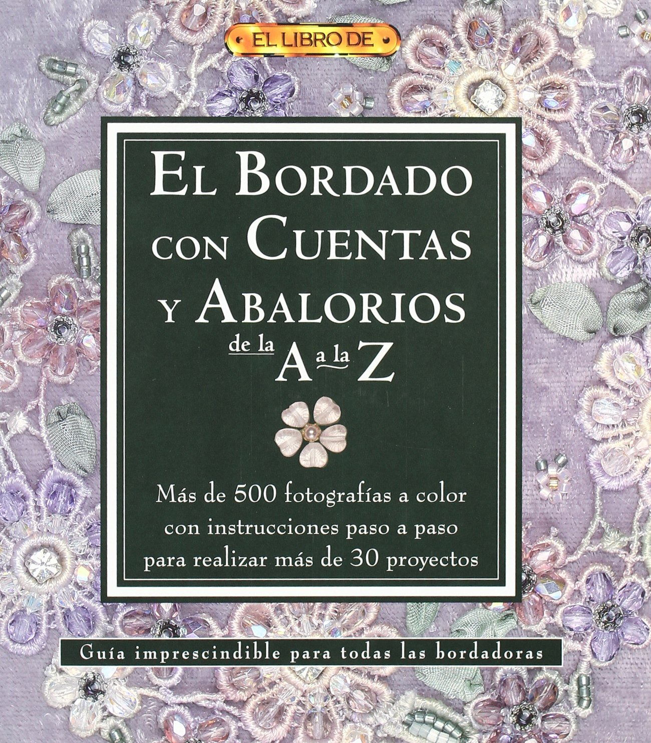 El bordado con cuentas y abalorios de la A a La Z/ A-Z of Bead Embroidery (El Libro De/ The Book of) (Spanish Edition): Jesus Domingo: 9788496777019: ...