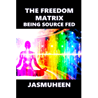 The Freedom Matrix: Being Source Fed (English Edition)