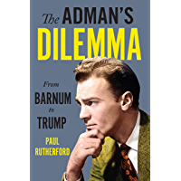 The Adman's Dilemma: From Barnum to Trump (English Edition)