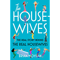The Housewives: The Real Story Behind the Real Housewives (English Edition)