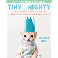Tiny But Mighty: Kitten Lady's Guide to Saving