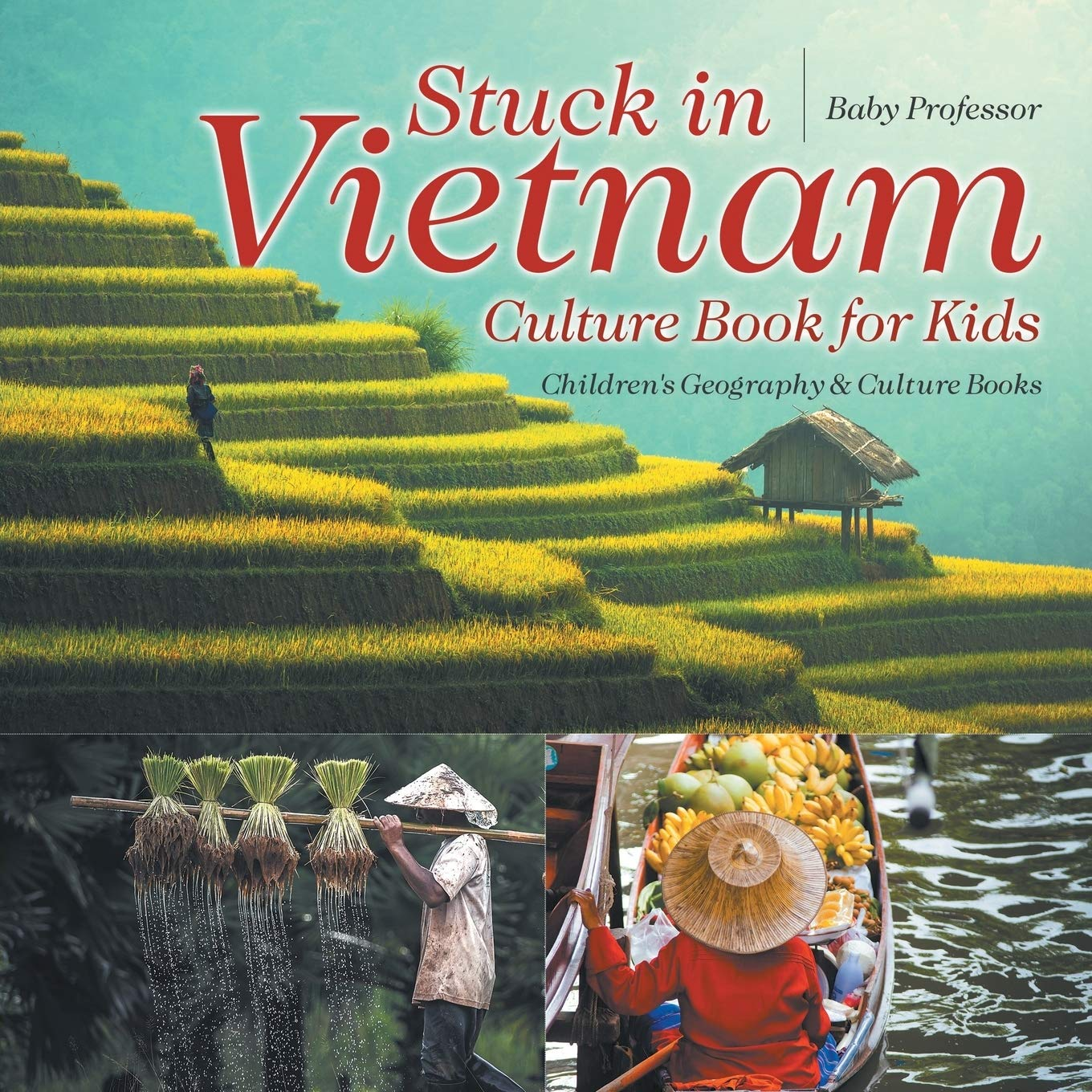 Stuck In Vietnam Culture Book For Kids Children S Geography Culture Books Professor Baby 9781541910997 Amazon Com Books