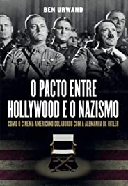 O pacto entre Hollywood e o nazismo: Como o cinema americano colaborou com a Alemanha de Hitler